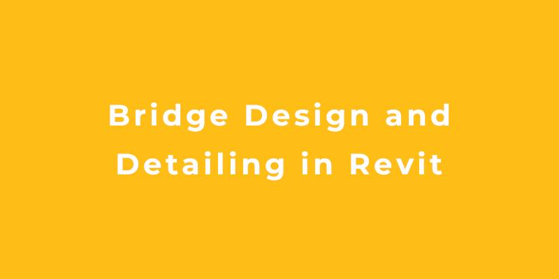 Bridge Design and Detailing in Revit - Guido Altersberger