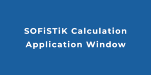 SOFiSTiK Calculation Application Window