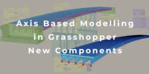 Axis Based Bridge Modelling - New Grasshopper Components