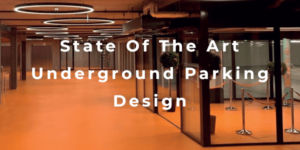 State Of The Art Underground Parking Design