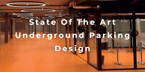 State Of The Art Underground Parking Design