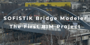 SOFiSTiK Bridge Modeler - The First BIM Project