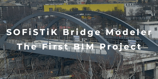 SOFiSTiK Bridge Modeler - The First BIM Project